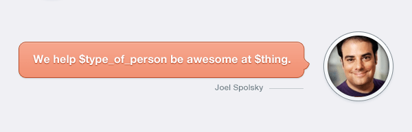 Joel Spolsky Quote. We help a user be awesome at a thing