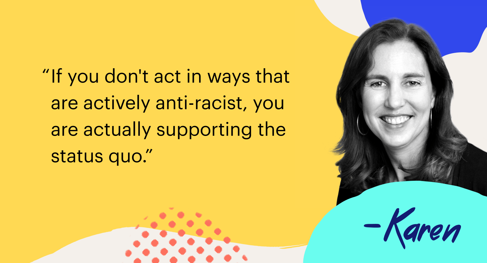 """If you don't act in ways that are actively anti-racist, you are actually"