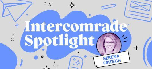 Intercomrade Spotlight - Serena Fritsch