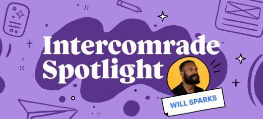 Intercomrade Spotlight - Will Sparks
