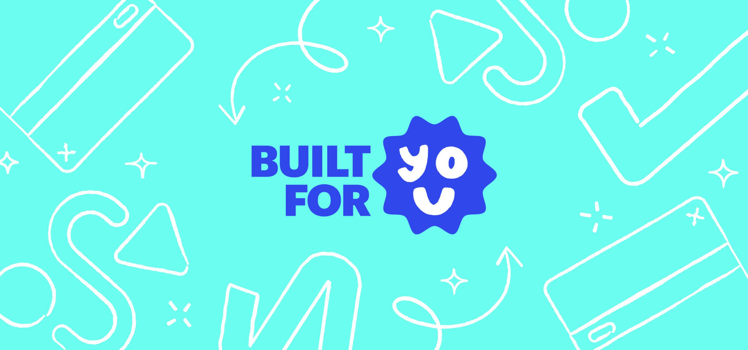 Built for you: Improved reporting, integrations, mobile experience, and more