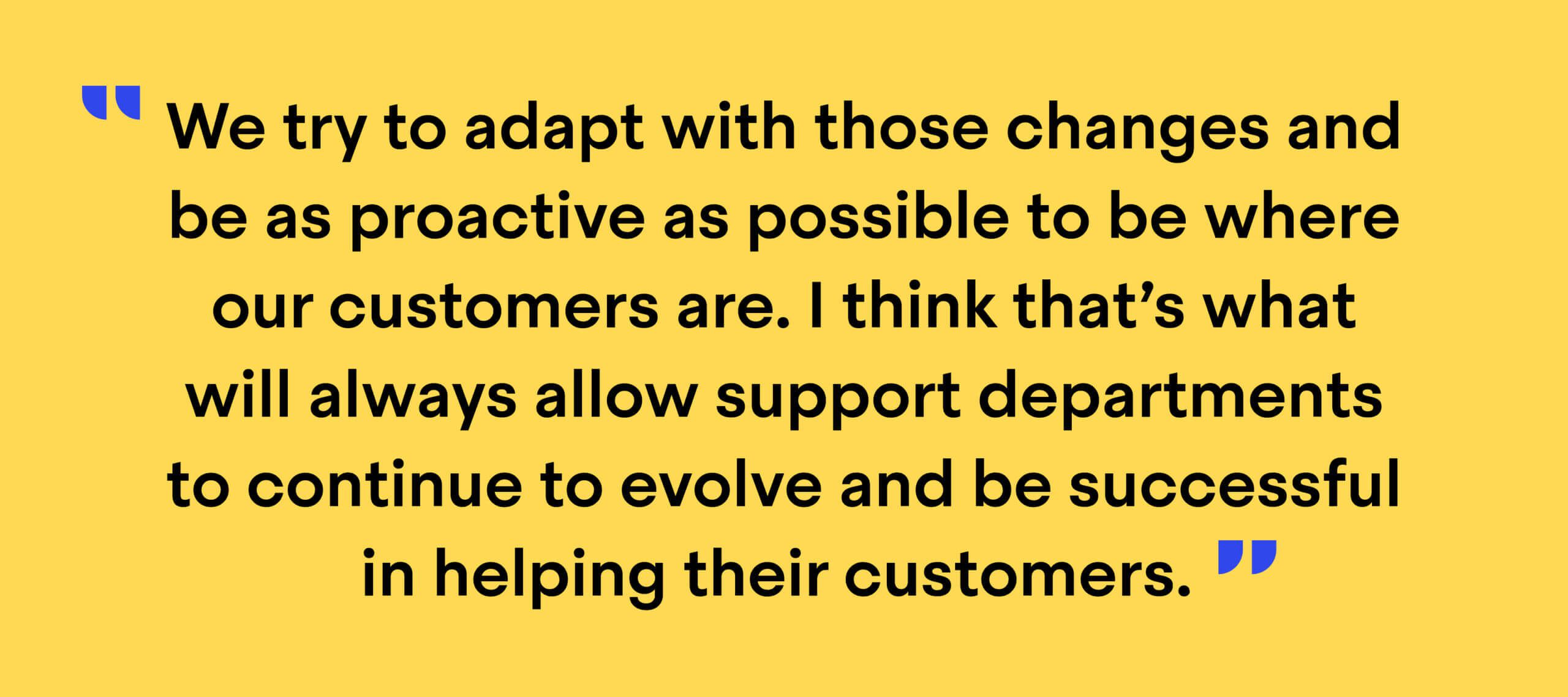 """Quote from Jean-Bernard Baptiste: """"We try to adapt with any changes and be as proactive as possible to be where our customers are. I think that's what will always allow support departments to continue to evolve and be successful in helping their customers."""""""
