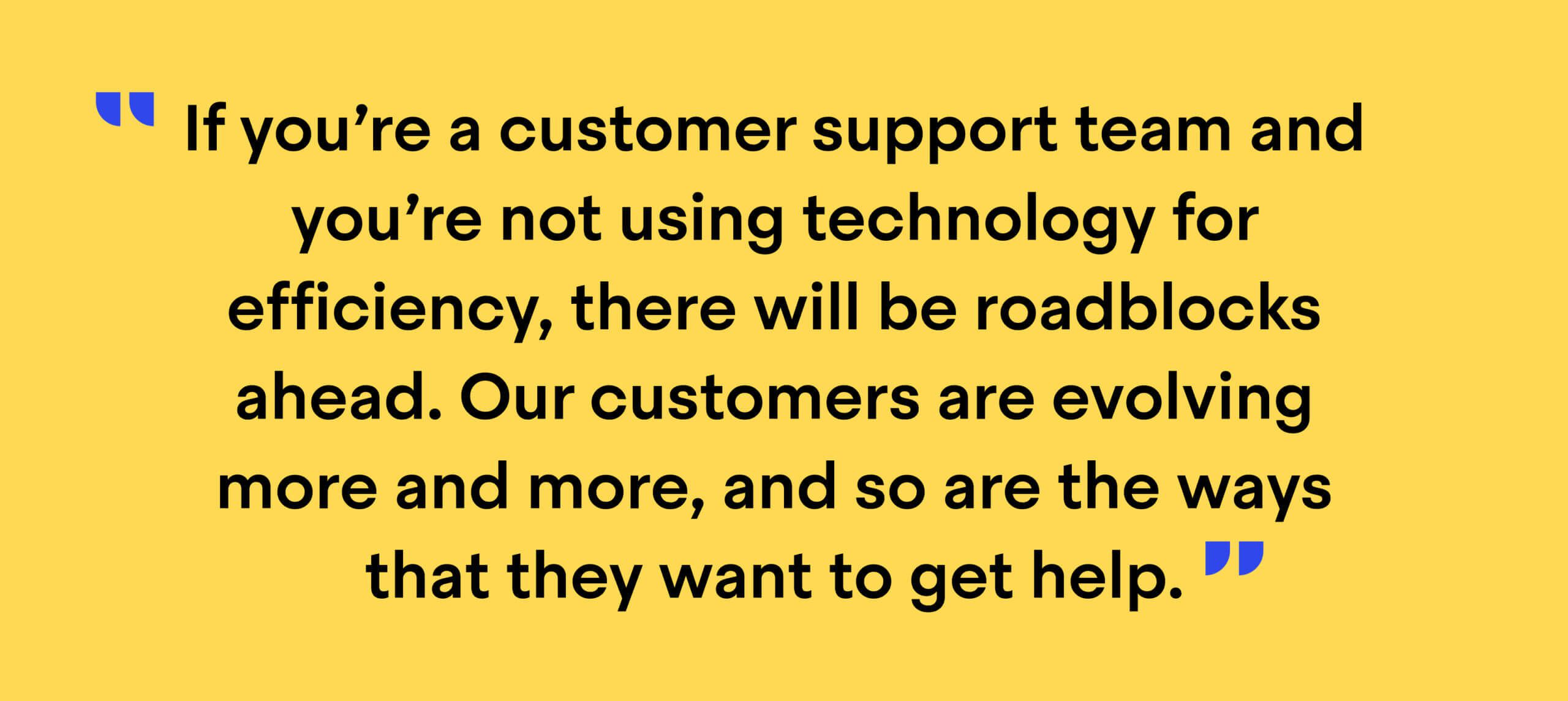 """Quote from Jean-Bernard Baptiste: """"If you're a customer support team and you're not using technology for efficiency, there will be roadblocks ahead. Our customers are evolving more and more, and so are the ways that they want to get help."""""""